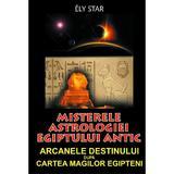 Misterele astrologiei egiptului antic - Ely Star, editura Orizonturi