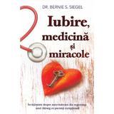 Iubire, medicina si miracole - Bernie S. Siegel, editura Adevar Divin