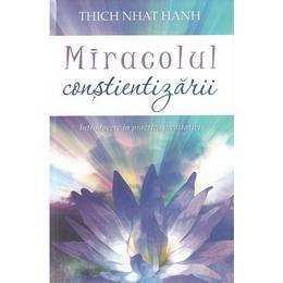Miracolul constientizarii - Thich Nhat Hanh, editura Adevar Divin