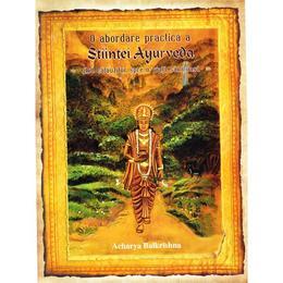 O abordare practica a Stiintei Ayurveda - Acharya Balkrishna, editura Alma Soft