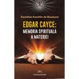 Edgar Cayce: Memoria spirituala a materiei - Dorothee Koechlin de Bizemont, editura Livingstone