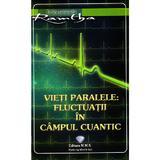 Vieti paralele: Fluctuatii in campul cuantic - Ramtha, editura Mms