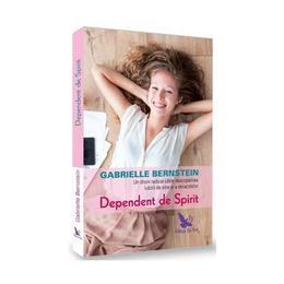 Dependent de Spirit - Gabrielle Bernstein, editura For You
