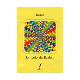 Dincolo de iluzie... - Indra, editura Lila