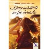 Binecuvantate ne fie dorurile - Carmen Voinea-Raducanu, editura For You