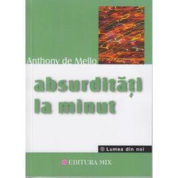 Absurditati la minut - Anthony de Mello, editura Mix