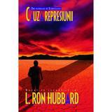 Cauza Represiunii - L. Ron Hubbard, editura Mix