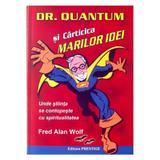 Dr. Quantum si carticica marilor idei - Fred Alan Wolf, editura Predania