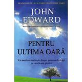 Pentru ultima oara - John Edward, editura Adevar Divin