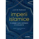 Imperii islamice - Justin Marozzi, editura Litera