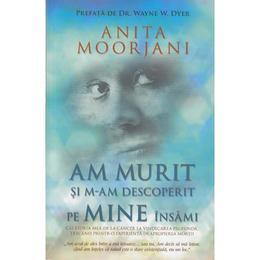 Am murit si m-am descoperit pe mine insami - Anita Moorjani, editura Adevar Divin