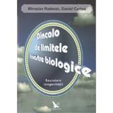 Dincolo de limitele noastre biologice. Secretele longevitatii - Miroslav Radman, Daniel Carton, editura For You