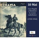 10 Mai Casa Regala A Romaniei In Cronici Radiofonice (1930-1944) + cd, editura Casa Radio
