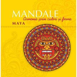 Mandale Maya. Armonie prin culori si forme, editura Curtea Veche