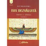 Isis dezvaluita partea I: Stiinta vol.1 - H.P. Blavatsky, editura Ganesha