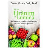 Sa ne hranim in lumina - Doreen Virtue, Becky Black, editura Adevar Divin
