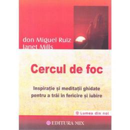 Cercul de foc - Don Miguel Ruiz, Janet Mills, editura Mix