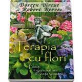 Terapia Cu Flori - Doreen Virtue, Robert Reeves, editura Adevar Divin