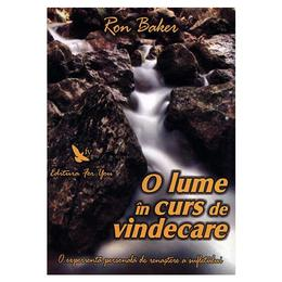 O Lume In Curs De Vindecare - Ron Baker, editura For You