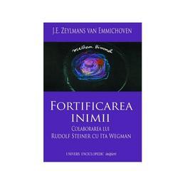 Fortificarea Inimii - J.E. Zeylmans Van Emmichoven, editura Univers Enciclopedic