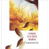 Unde s-a dus Baba? - Suresh Rattan, editura Curtea Veche