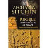 Regele care a refuzat sa moara - Zecharia Sitchin, editura Livingstone