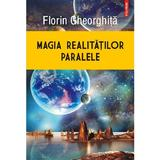 Magia realitatilor paralele - Florin Gheorghita, editura Polirom