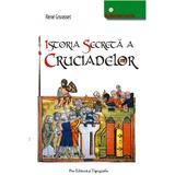 Istoria secreta a cruciadelor - Rene Gruosset, Pro Editura Si Tipografie
