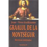 Graalul de la Montsegur - Jean-Yves Guillaume, editura Saeculum Vizual
