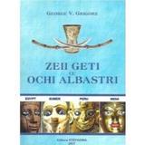 Zeii geti cu ochi albastri - George V. Grigore, editura Stefadina