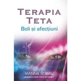 Terapia Teta: Boli si afectiuni - Vianna Stibal, editura Adevar Divin