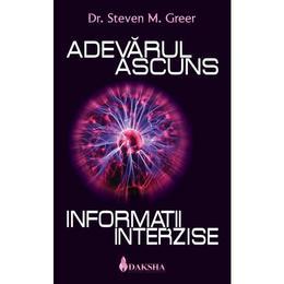 Adevarul Ascuns. Informatii Interzise - Stevan M. Greer, editura Daksha
