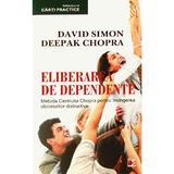 Eliberarea de dependente - David Simon, Deepak Chopra, editura Paralela 45