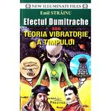 Efectul Dumitrache sau Teoria Vibratorie a Timpului - Emil Strainu, editura Prestige