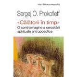 Calatorii in timp - Sergej O. Prokofieff, editura Univers Enciclopedic