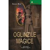 Oglinzile magice - Ernest Bosc, Dinasty Books Proeditura Si Tipografie