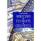 Spiritism -Teosofie- Credinta - C. M. Ciocazan, editura Saeculum Vizual