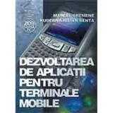 Dezvoltarea de aplicatii pentru terminale mobile - Marcel Cremene, editura Albastra