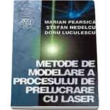 Metode de modelare a procesului de prelucrare cu L.A.S.E.R - Marian Pearsica, editura Albastra