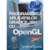 Programarea Aplicatiilor Grafice 3d Cu Open Gl + Cd - Rodica Baciu, editura Albastra