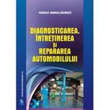 Diagnosticarea, intretinerea si repararea automobilului - Cerasela-Gabriela Baltaretu, Editura Didactica Si Pedagogica