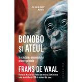 Bonobo si ateul - Frans de Waal, editura Humanitas