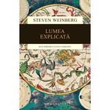 Lumea explicata - Steven Weinberg, editura Humanitas