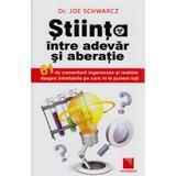 Stiinta, Intre Adevar Si Aberatie - Joe Schwarcz, editura Niculescu