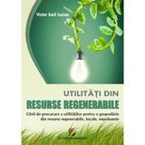 Utilitati din resurse regenerabile - Victor Emil Lucian, editura Universitara