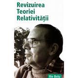 Revizuirea teoriei relativitatii - Ilie Belu, editura Benefica