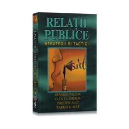 Relatii Publice. Strategii Si Tactici - Dennis L. Wilcox, editura Curtea Veche
