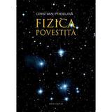 Fizica Povestita - Cristian Presura, editura Humanitas