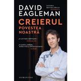 Creierul, povestea noastra - David Eagleman, editura Humanitas