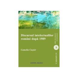 Discursul intelectualilor romani dupa 1989 - Camelia Cusnir, editura Institutul European